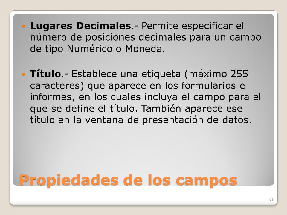 Propiedades de los campos Lugares Decimales.- Permite especificar el número de posiciones decimales para un campo de tipo Numérico o Moneda. Título.-