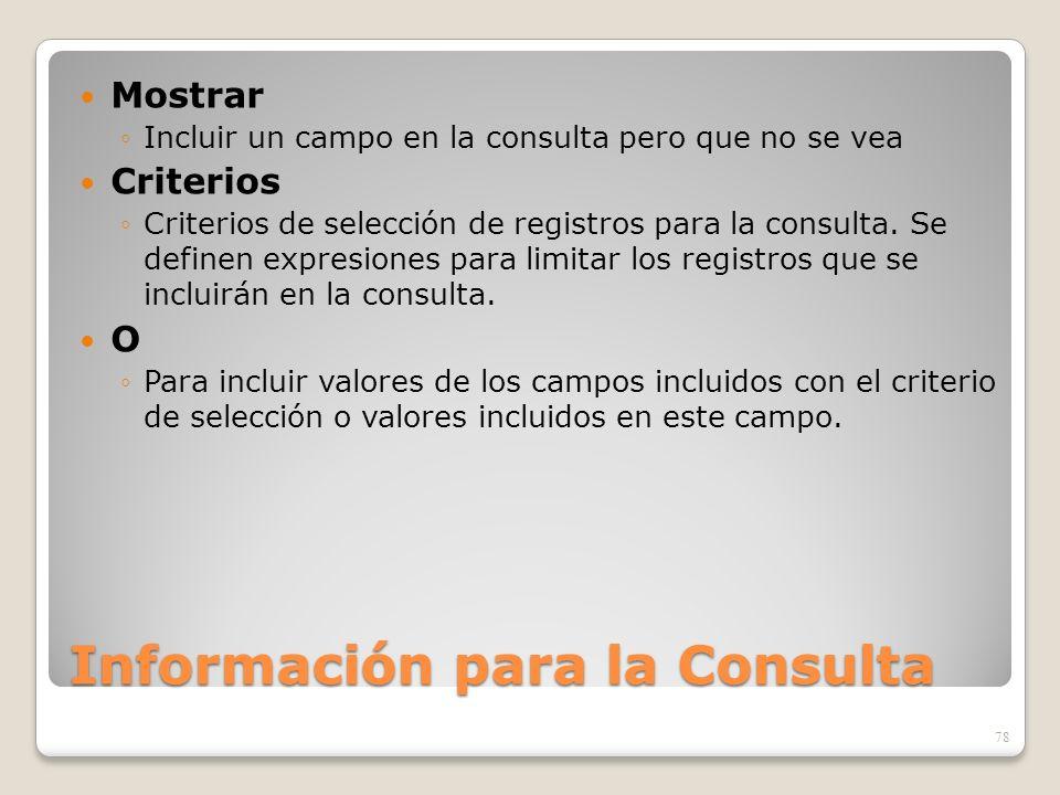 Información para la Consulta Mostrar Incluir un campo en la consulta pero que no se vea Criterios Criterios de selección de registros para la consulta