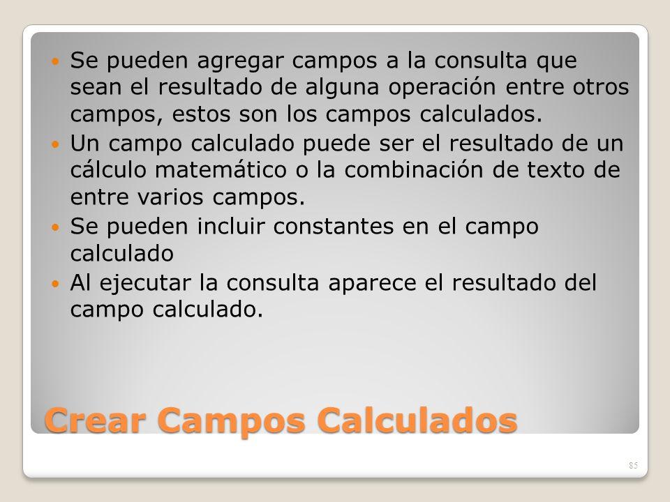 Crear Campos Calculados Se pueden agregar campos a la consulta que sean el resultado de alguna operación entre otros campos, estos son los campos calc