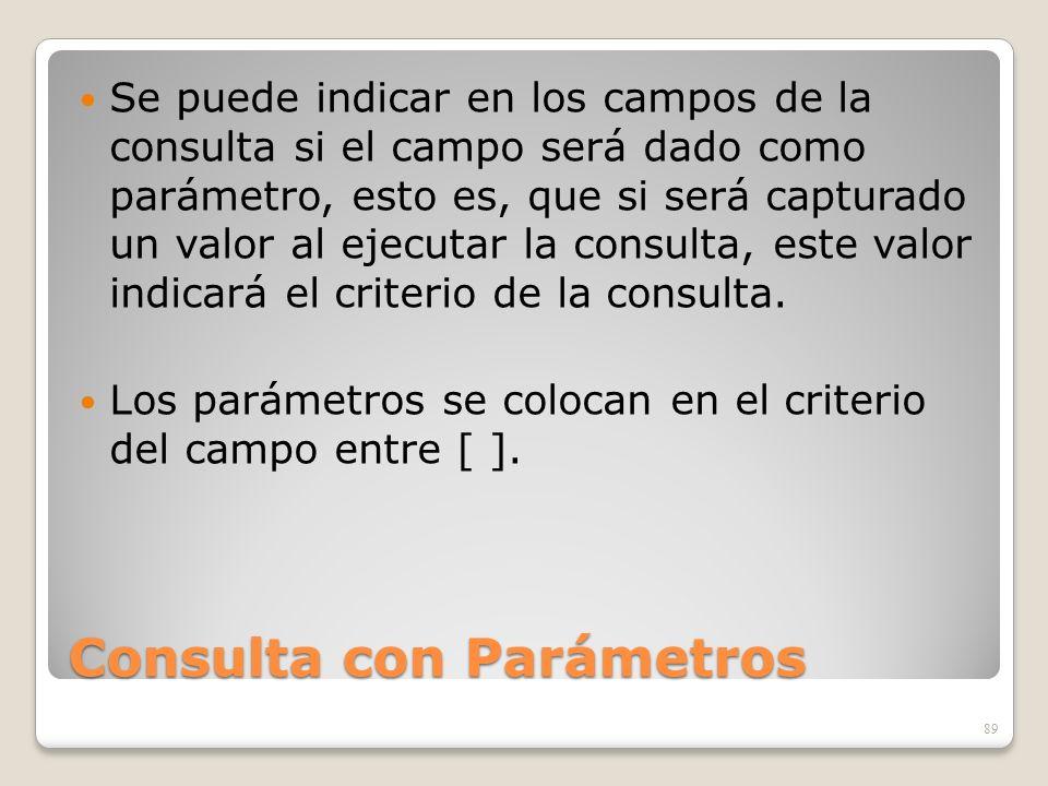 Consulta con Parámetros Se puede indicar en los campos de la consulta si el campo será dado como parámetro, esto es, que si será capturado un valor al