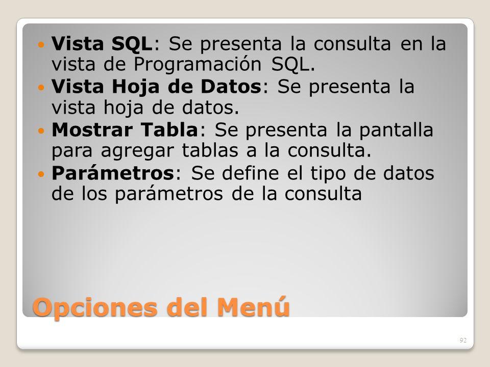 Opciones del Menú Vista SQL: Se presenta la consulta en la vista de Programación SQL. Vista Hoja de Datos: Se presenta la vista hoja de datos. Mostrar