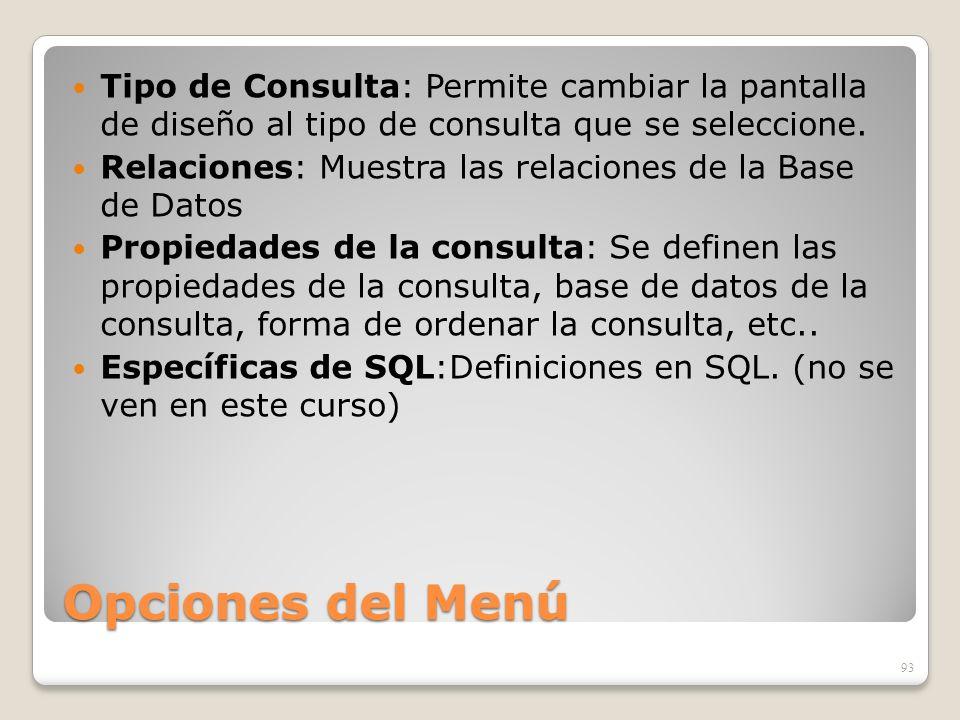 Opciones del Menú Tipo de Consulta: Permite cambiar la pantalla de diseño al tipo de consulta que se seleccione. Relaciones: Muestra las relaciones de