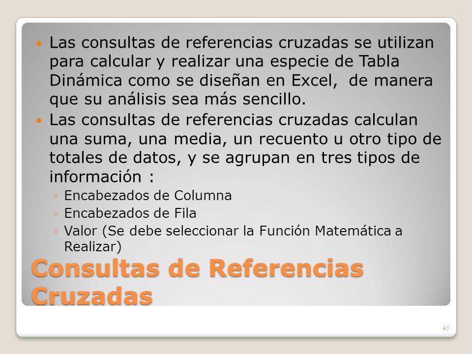 Consultas de Referencias Cruzadas Las consultas de referencias cruzadas se utilizan para calcular y realizar una especie de Tabla Dinámica como se dis