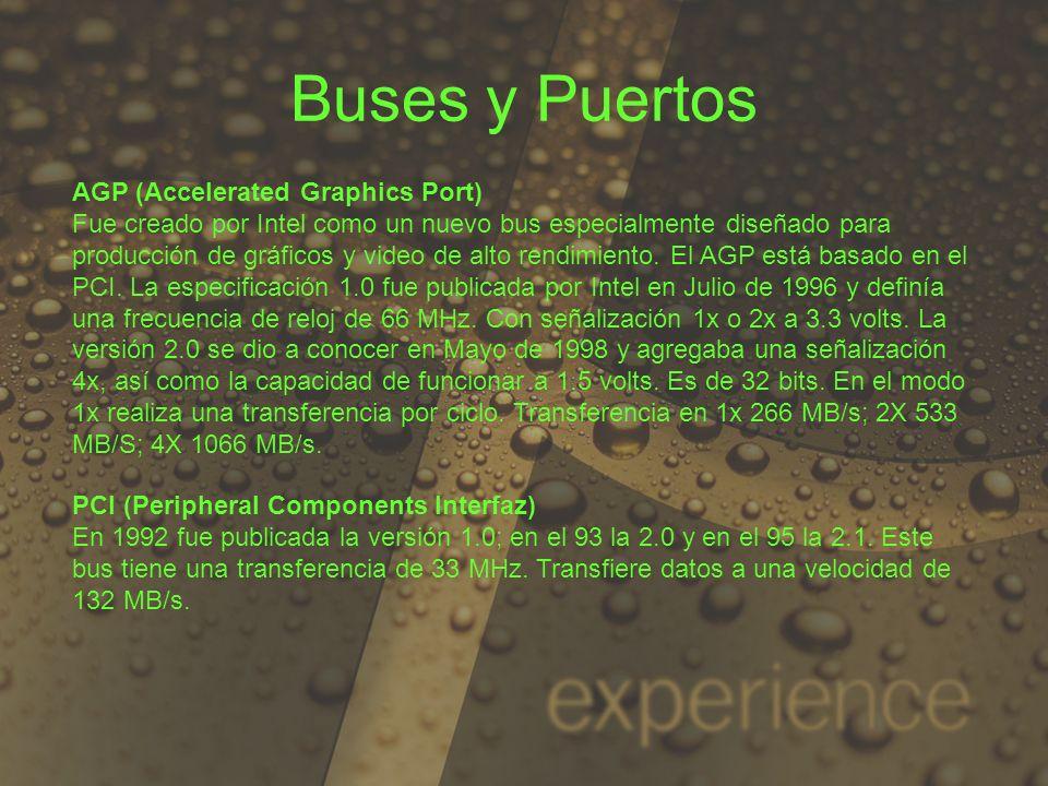 Buses y Puertos AGP (Accelerated Graphics Port) Fue creado por Intel como un nuevo bus especialmente diseñado para producción de gráficos y video de a