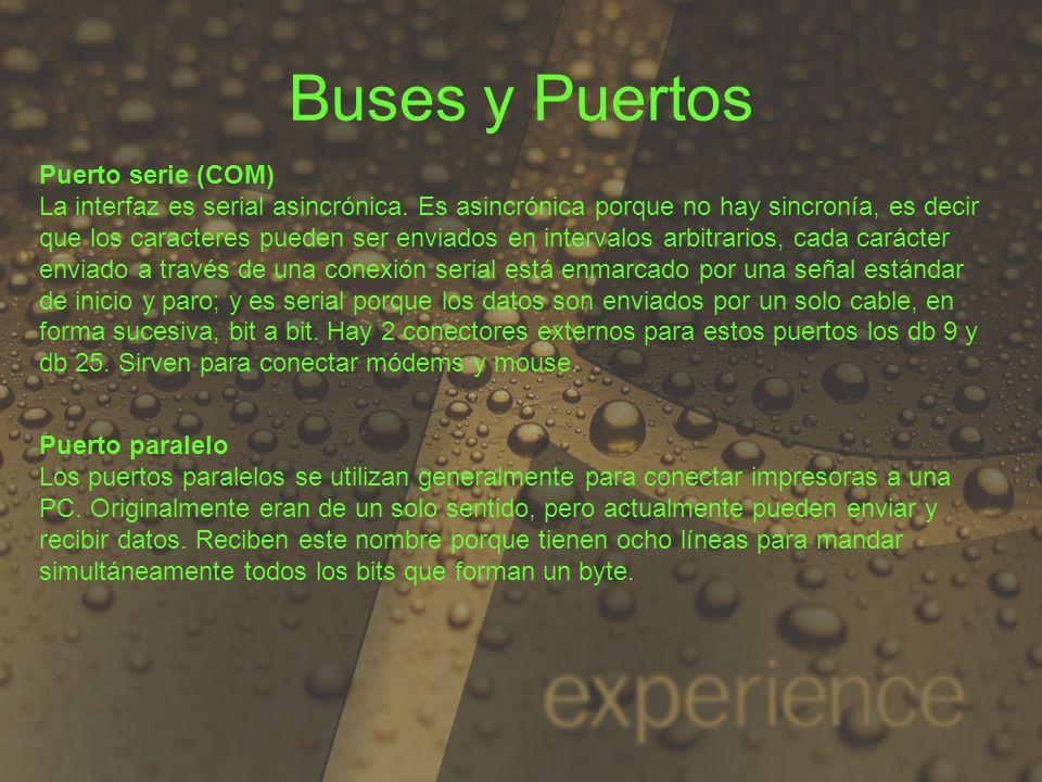 Buses y Puertos Puerto serie (COM) La interfaz es serial asincrónica. Es asincrónica porque no hay sincronía, es decir que los caracteres pueden ser e