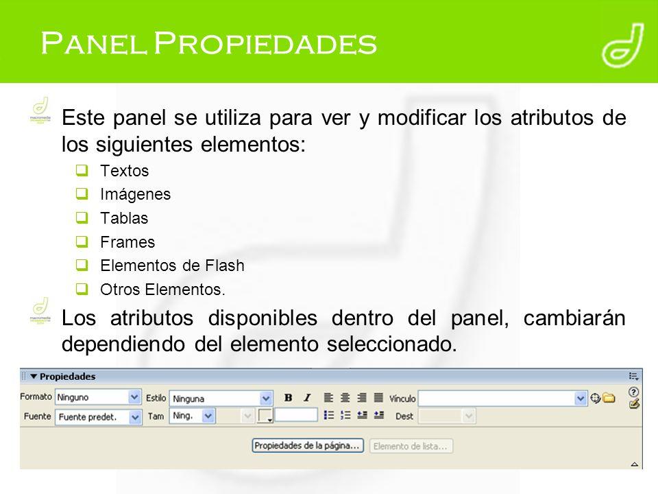 Panel Propiedades Este panel se utiliza para ver y modificar los atributos de los siguientes elementos: Textos Imágenes Tablas Frames Elementos de Fla