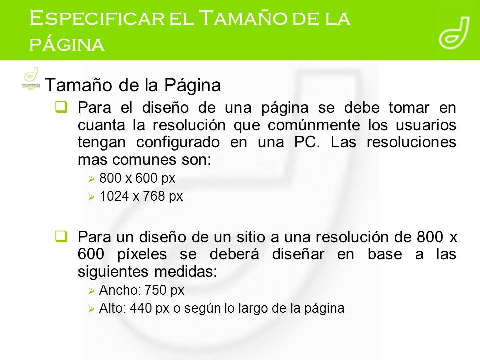 Especificar el Tamaño de la página Tamaño de la Página Para el diseño de una página se debe tomar en cuanta la resolución que comúnmente los usuarios