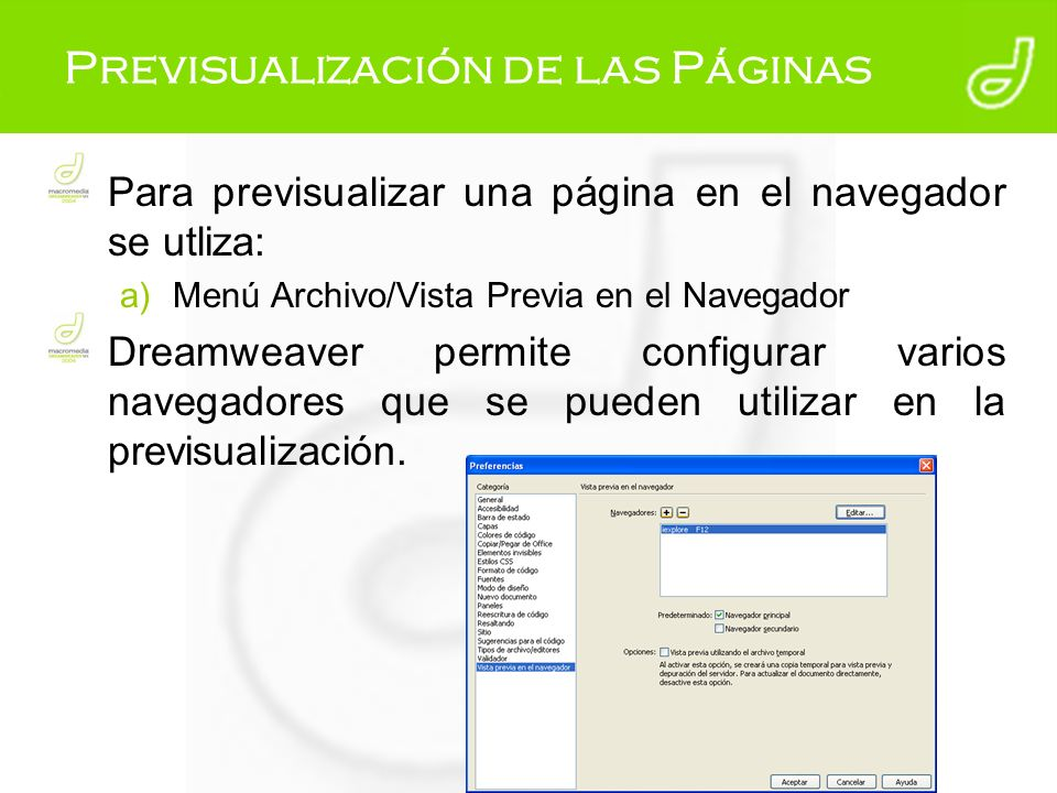 Previsualización de las Páginas Para previsualizar una página en el navegador se utliza: a)Menú Archivo/Vista Previa en el Navegador Dreamweaver permi