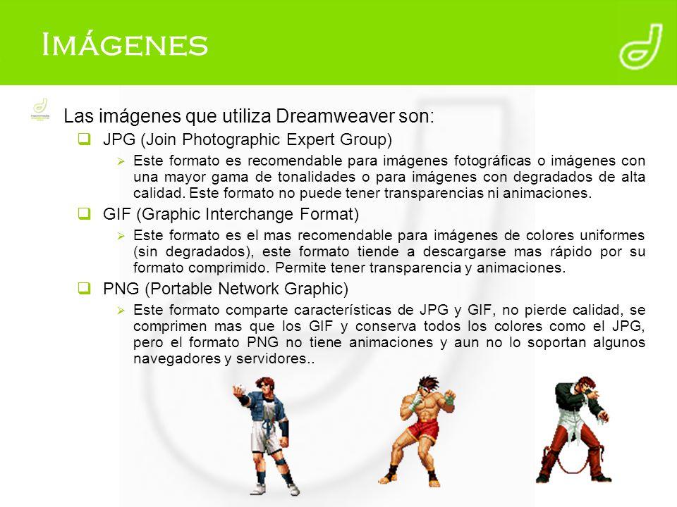 Imágenes Las imágenes que utiliza Dreamweaver son: JPG (Join Photographic Expert Group) Este formato es recomendable para imágenes fotográficas o imág