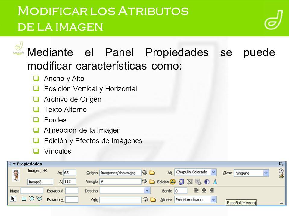 Modificar los Atributos de la imagen Mediante el Panel Propiedades se puede modificar características como: Ancho y Alto Posición Vertical y Horizonta