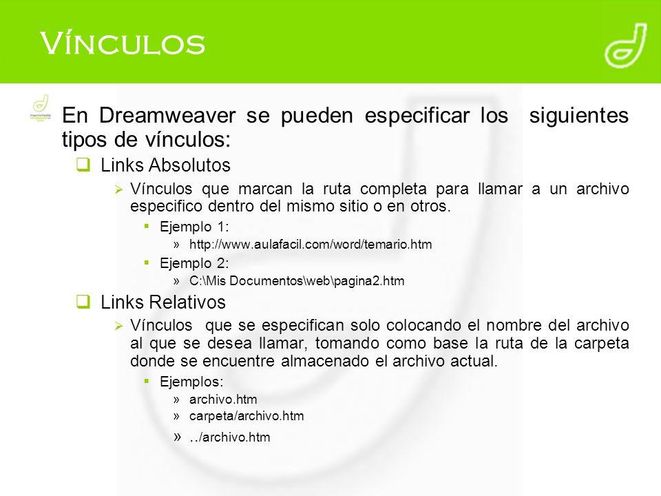 Vínculos En Dreamweaver se pueden especificar los siguientes tipos de vínculos: Links Absolutos Vínculos que marcan la ruta completa para llamar a un