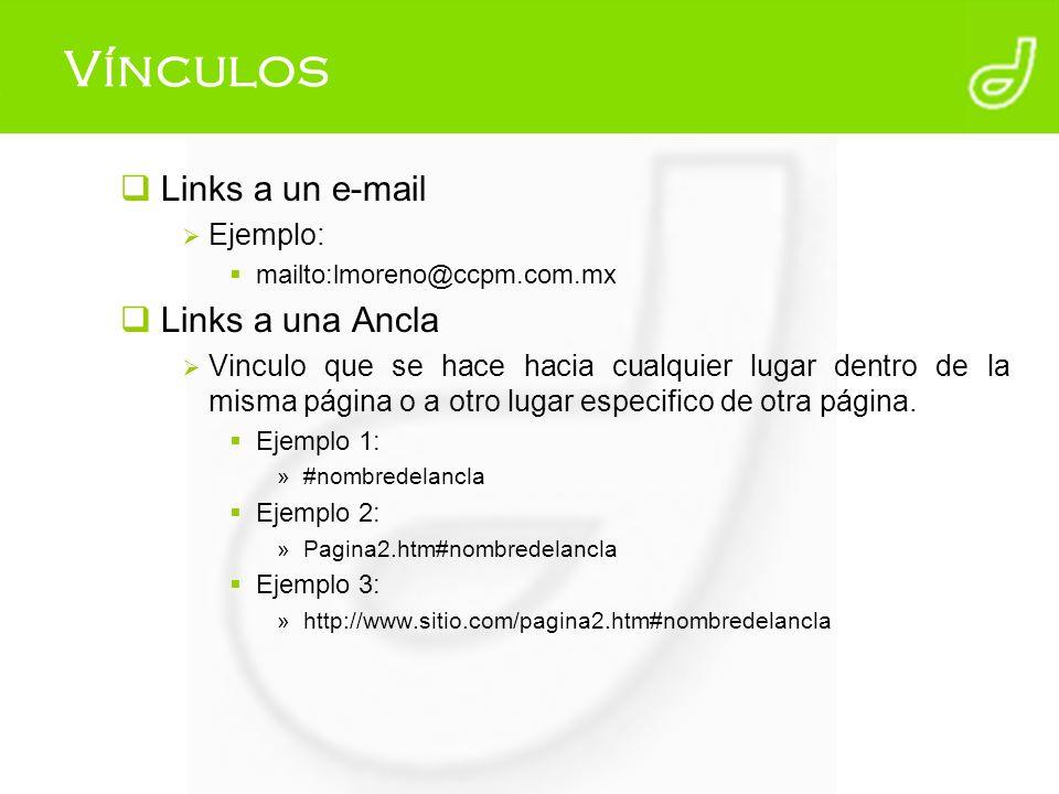 Vínculos Links a un e-mail Ejemplo: mailto:lmoreno@ccpm.com.mx Links a una Ancla Vinculo que se hace hacia cualquier lugar dentro de la misma página o