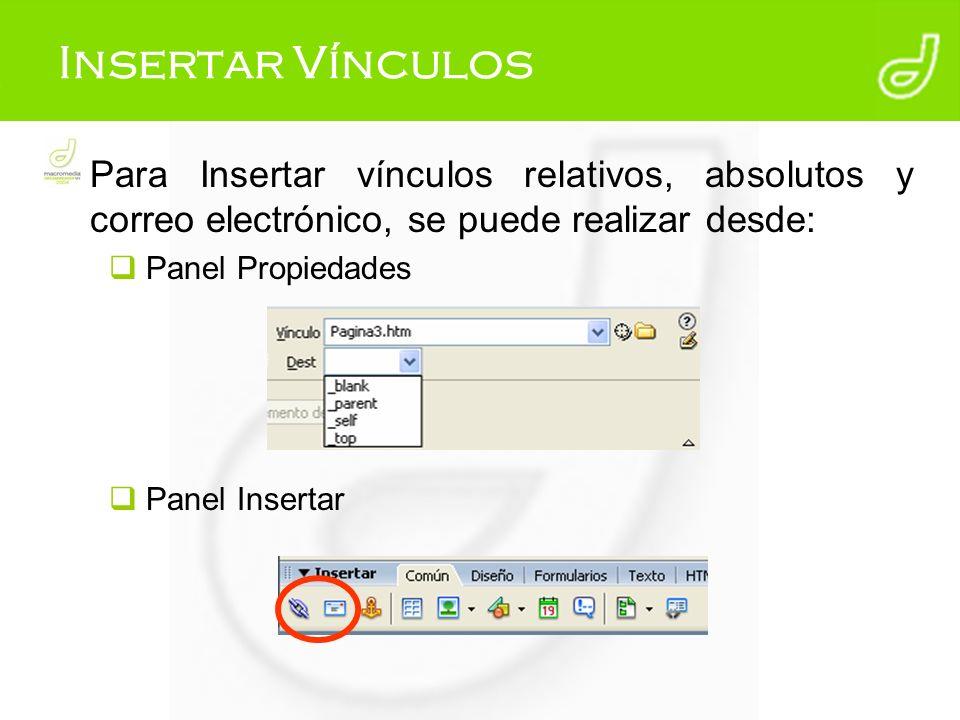 Insertar Vínculos Para Insertar vínculos relativos, absolutos y correo electrónico, se puede realizar desde: Panel Propiedades Panel Insertar