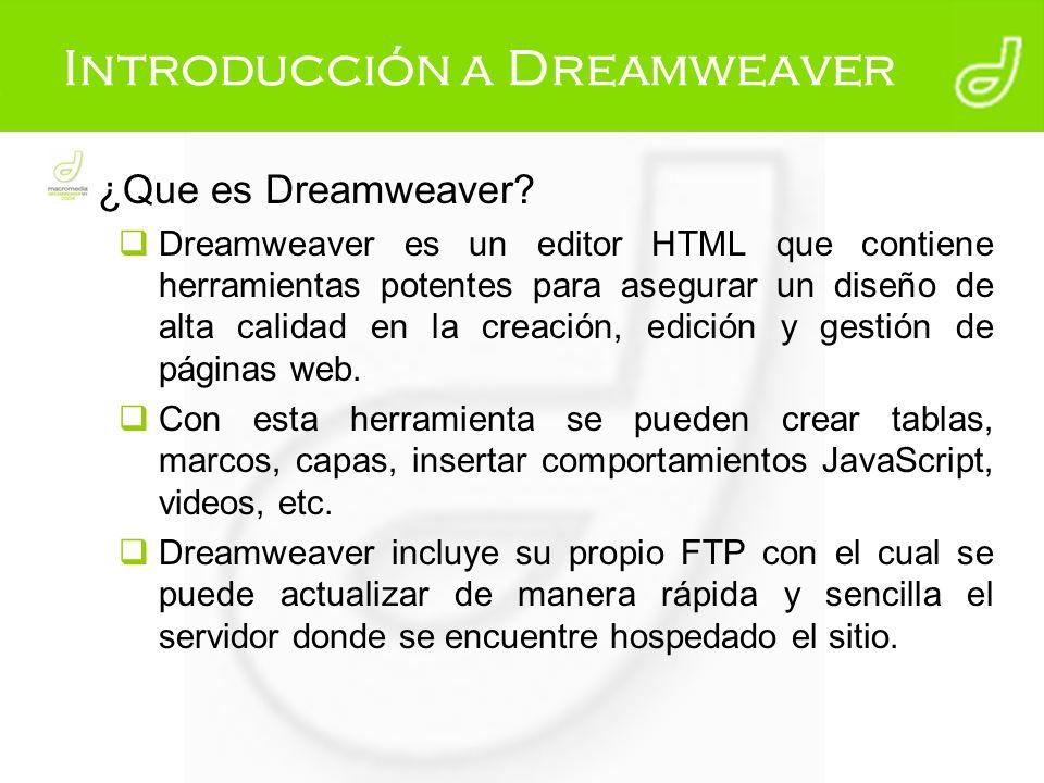Introducción a Dreamweaver ¿Que es Dreamweaver? Dreamweaver es un editor HTML que contiene herramientas potentes para asegurar un diseño de alta calid
