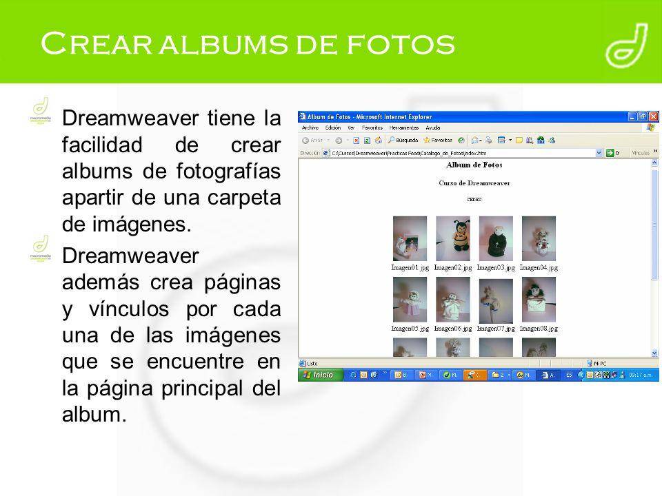 Crear albums de fotos Dreamweaver tiene la facilidad de crear albums de fotografías apartir de una carpeta de imágenes. Dreamweaver además crea página