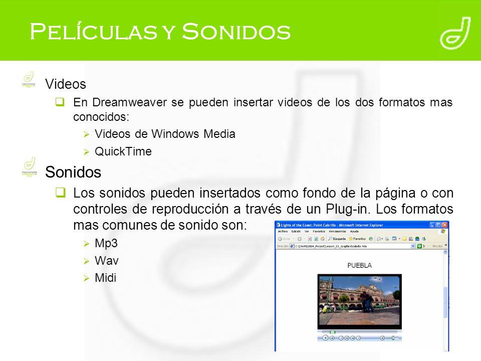 Películas y Sonidos Videos En Dreamweaver se pueden insertar videos de los dos formatos mas conocidos: Videos de Windows Media QuickTime Sonidos Los s