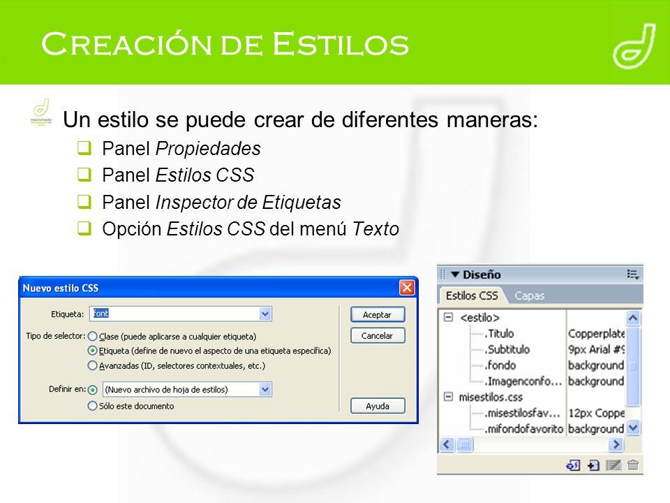 Creación de Estilos Un estilo se puede crear de diferentes maneras: Panel Propiedades Panel Estilos CSS Panel Inspector de Etiquetas Opción Estilos CS