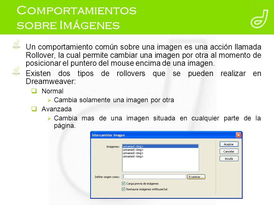 Comportamientos sobre Imágenes Un comportamiento común sobre una imagen es una acción llamada Rollover, la cual permite cambiar una imagen por otra al