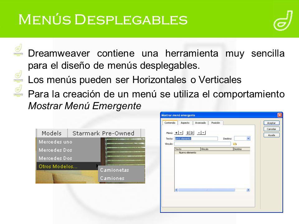 Menús Desplegables Dreamweaver contiene una herramienta muy sencilla para el diseño de menús desplegables. Los menús pueden ser Horizontales o Vertica