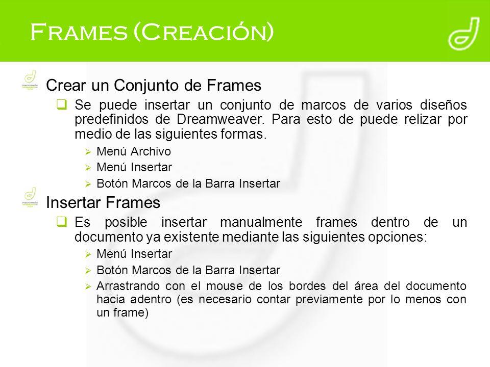 Frames (Creación) Crear un Conjunto de Frames Se puede insertar un conjunto de marcos de varios diseños predefinidos de Dreamweaver. Para esto de pued