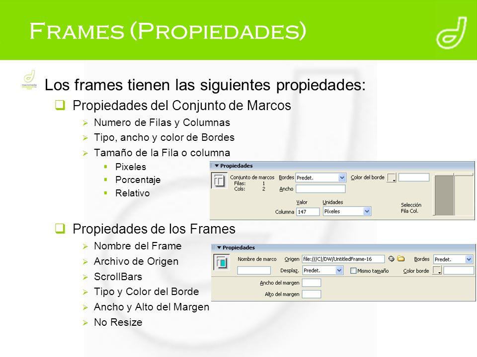 Frames (Propiedades) Los frames tienen las siguientes propiedades: Propiedades del Conjunto de Marcos Numero de Filas y Columnas Tipo, ancho y color d