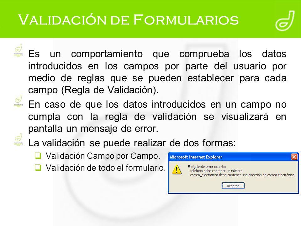 Validación de Formularios Es un comportamiento que comprueba los datos introducidos en los campos por parte del usuario por medio de reglas que se pue