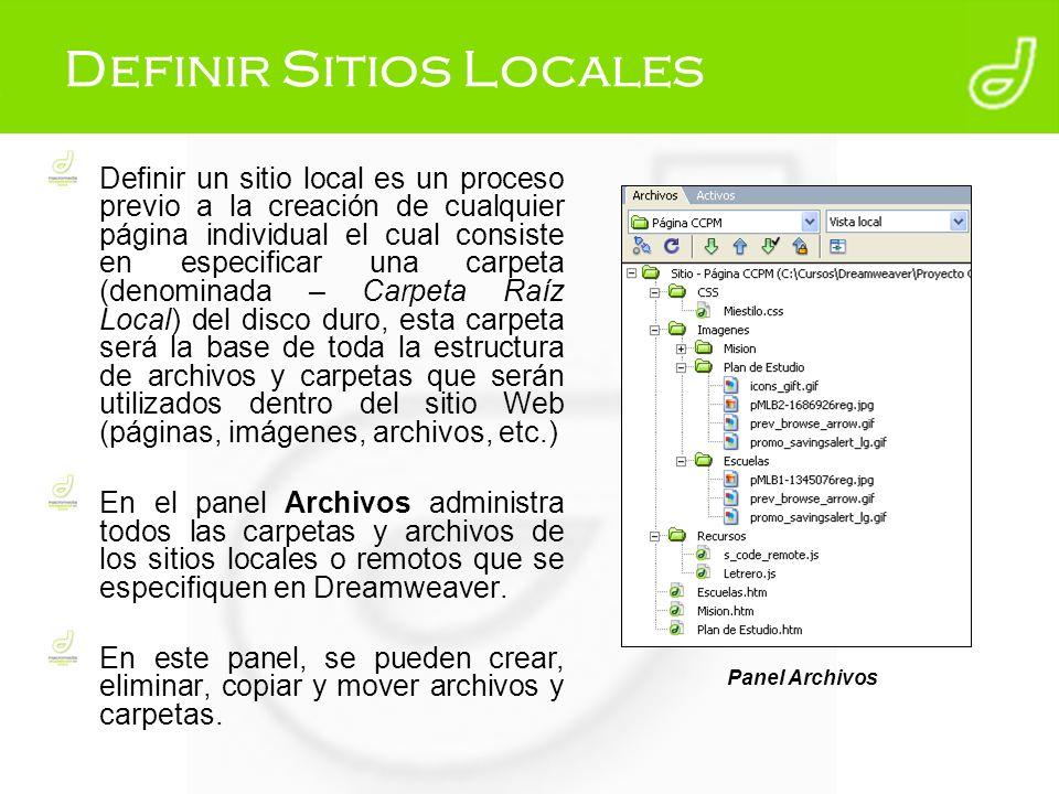 Definir Sitios Locales Definir un sitio local es un proceso previo a la creación de cualquier página individual el cual consiste en especificar una ca