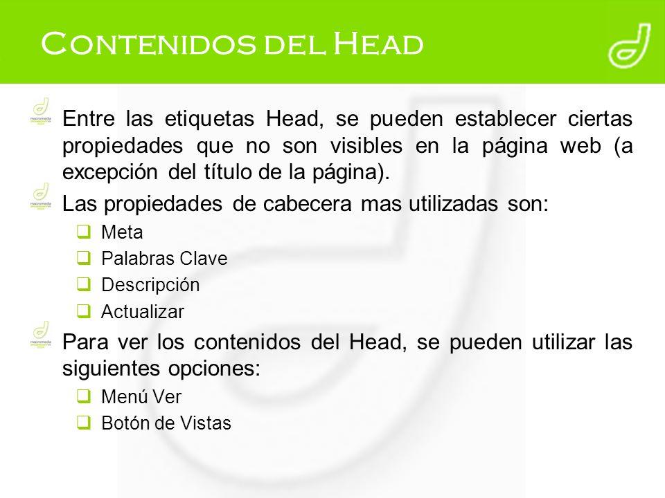 Contenidos del Head Entre las etiquetas Head, se pueden establecer ciertas propiedades que no son visibles en la página web (a excepción del título de