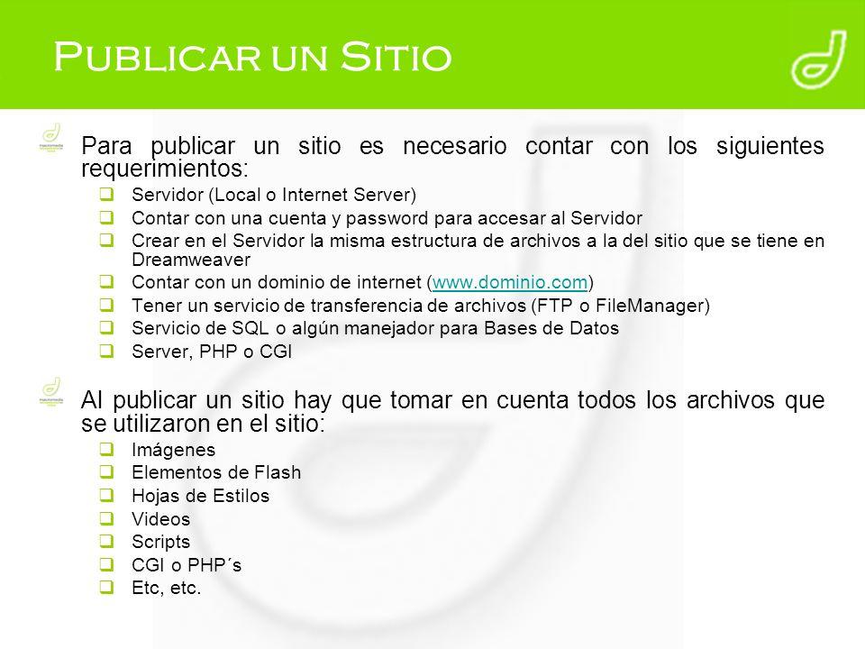 Publicar un Sitio Para publicar un sitio es necesario contar con los siguientes requerimientos: Servidor (Local o Internet Server) Contar con una cuen