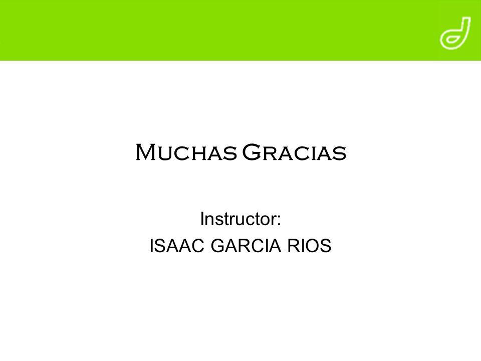 Muchas Gracias Instructor: ISAAC GARCIA RIOS