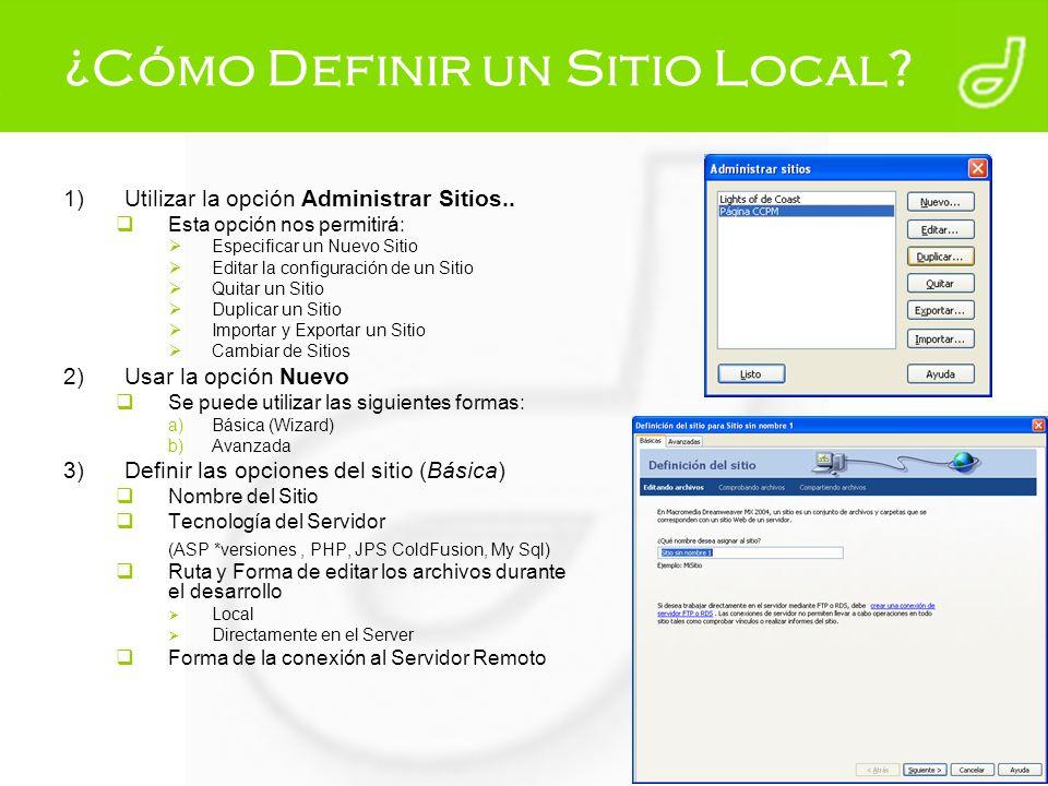 ¿Cómo Definir un Sitio Local? 1)Utilizar la opción Administrar Sitios.. Esta opción nos permitirá: Especificar un Nuevo Sitio Editar la configuración