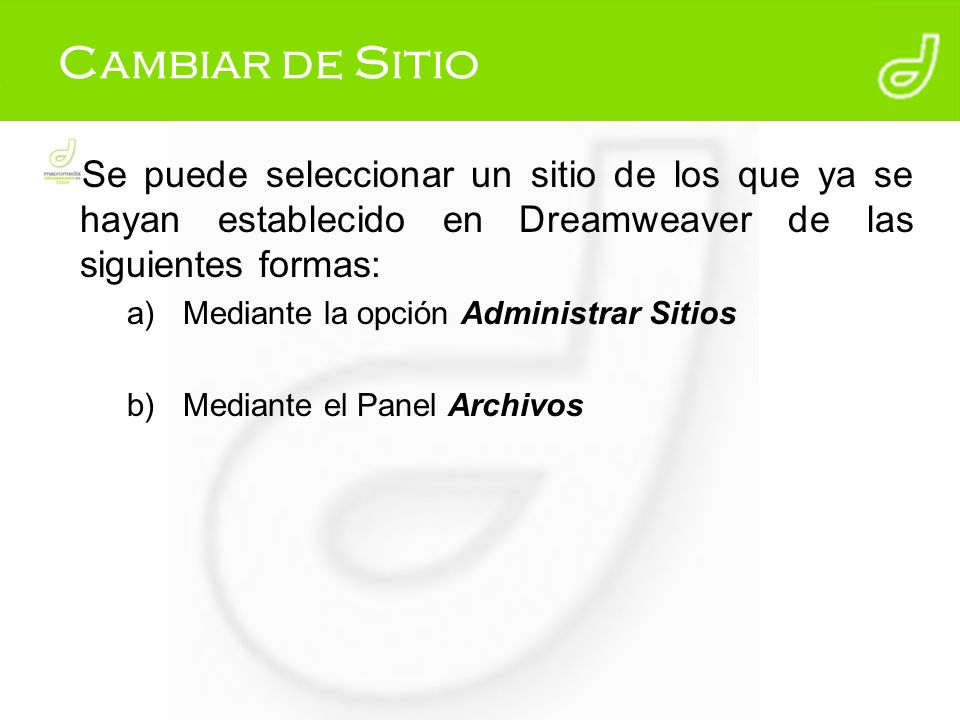 Cambiar de Sitio Se puede seleccionar un sitio de los que ya se hayan establecido en Dreamweaver de las siguientes formas: a)Mediante la opción Admini