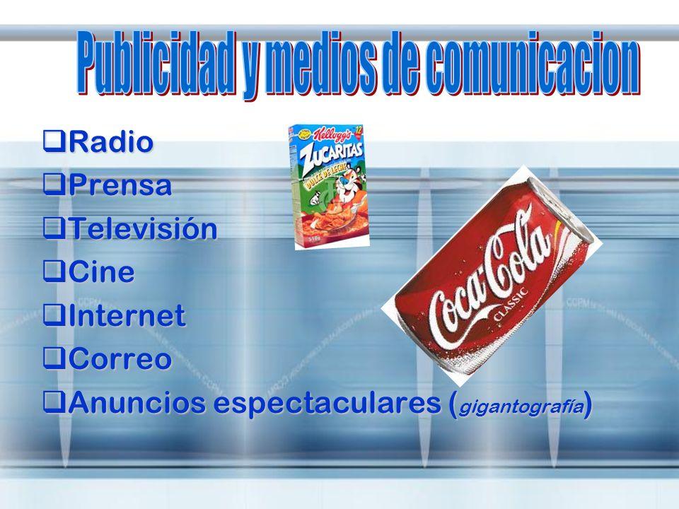 Radio Radio Prensa Prensa Televisión Televisión Cine Cine Internet Internet Correo Correo Anuncios espectaculares ( gigantografía ) Anuncios espectacu
