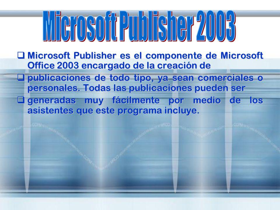 Microsoft Publisher es el componente de Microsoft Office 2003 encargado de la creación de Microsoft Publisher es el componente de Microsoft Office 200