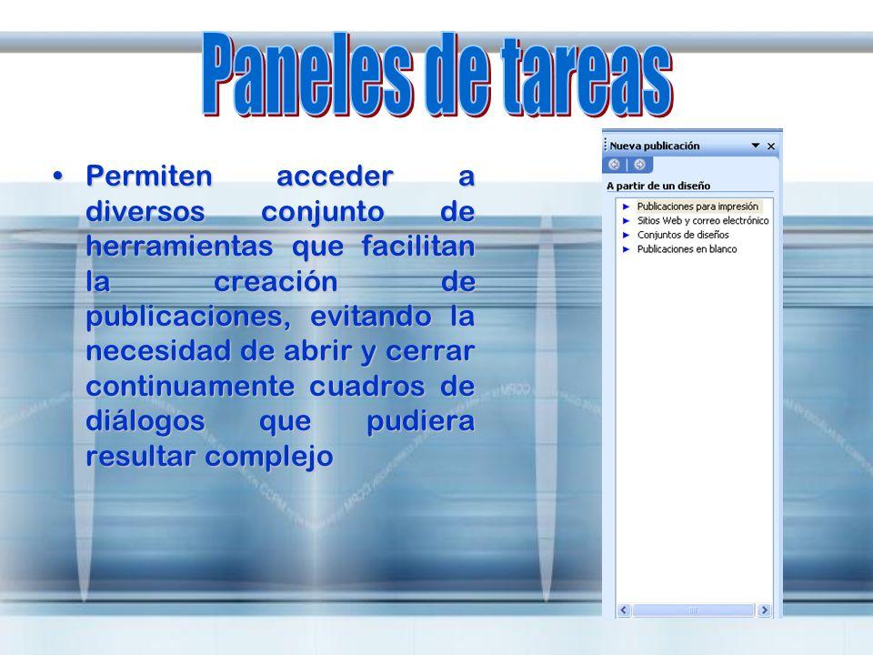 Permiten acceder a diversos conjunto de herramientas que facilitan la creación de publicaciones, evitando la necesidad de abrir y cerrar continuamente