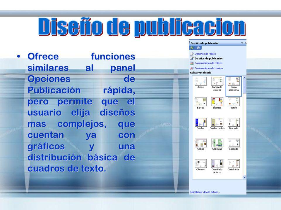 Ofrece funciones similares al panel Opciones de Publicación rápida, pero permite que el usuario elija diseños mas complejos, que cuentan ya con gráfic