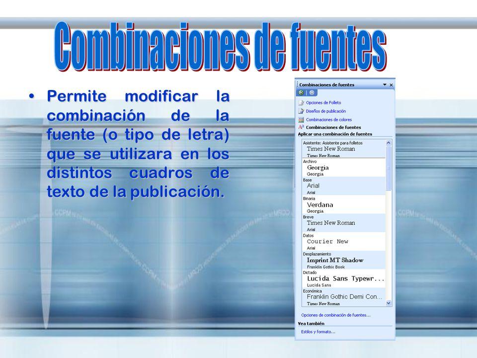 Permite modificar la combinación de la fuente (o tipo de letra) que se utilizara en los distintos cuadros de texto de la publicación.Permite modificar