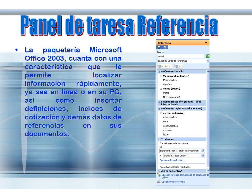 La paquetería Microsoft Office 2003, cuanta con una característica que le permite localizar información rápidamente, ya sea en línea o en su PC, así c