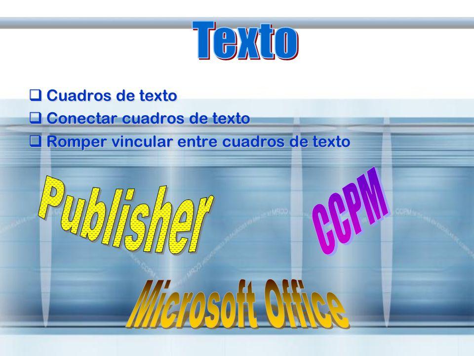 Cuadros de texto Cuadros de texto Conectar cuadros de texto Conectar cuadros de texto Romper vincular entre cuadros de texto Romper vincular entre cua