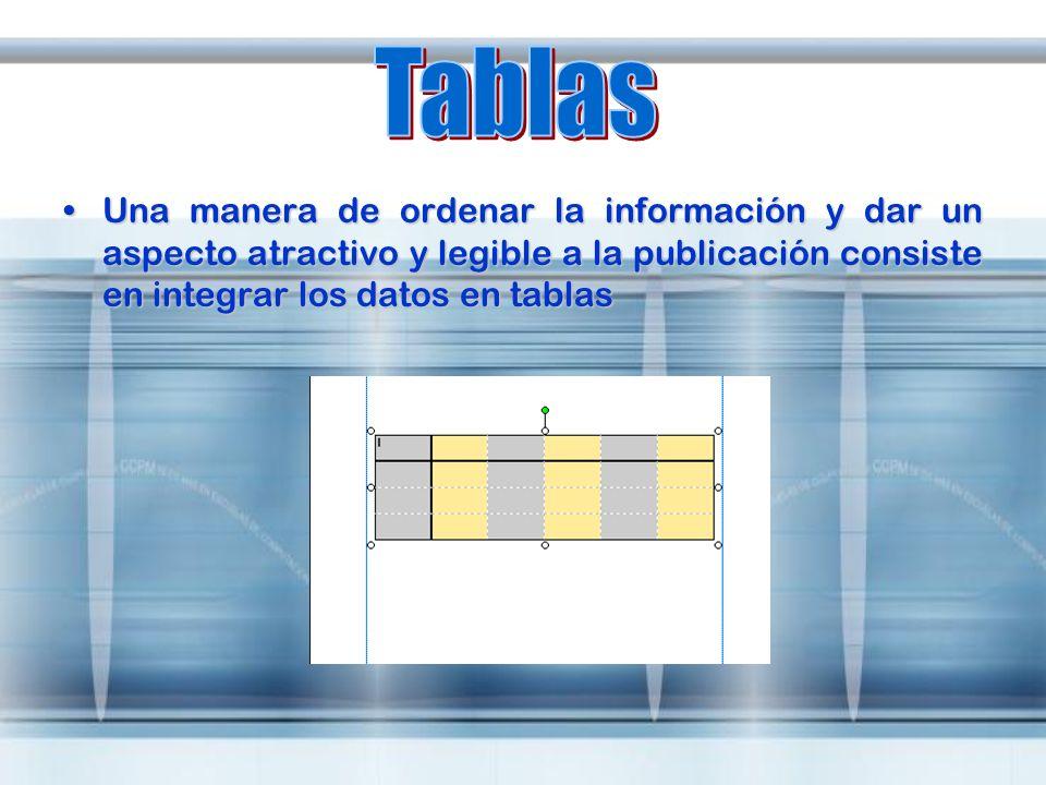 Una manera de ordenar la información y dar un aspecto atractivo y legible a la publicación consiste en integrar los datos en tablasUna manera de orden