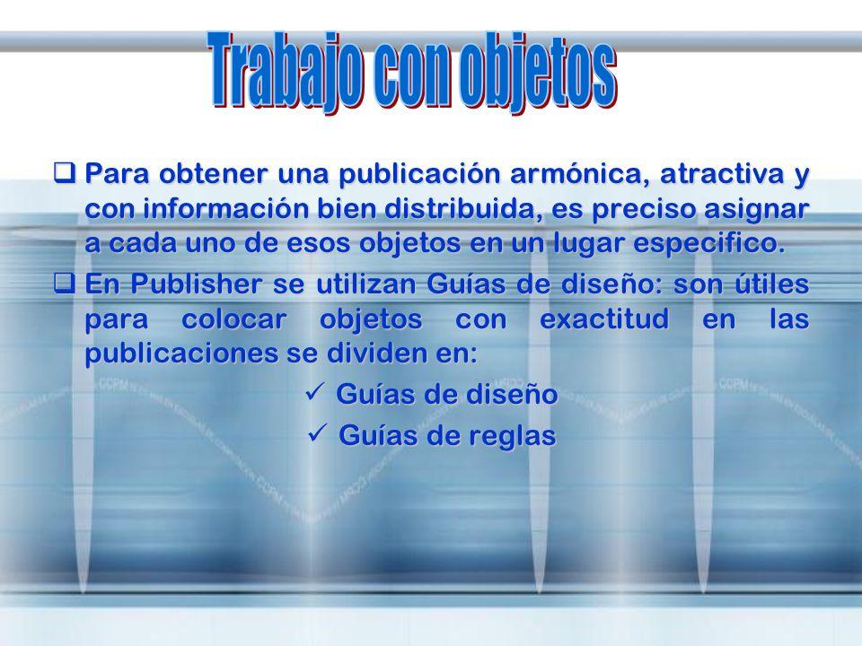 Para obtener una publicación armónica, atractiva y con información bien distribuida, es preciso asignar a cada uno de esos objetos en un lugar especif