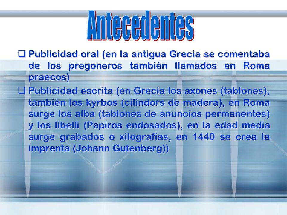 Publicidad oral (en la antigua Grecia se comentaba de los pregoneros también llamados en Roma praecos) Publicidad oral (en la antigua Grecia se coment