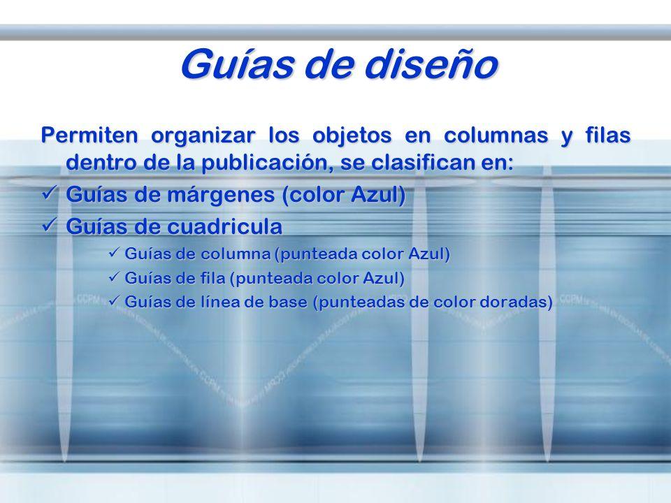 Guías de diseño Permiten organizar los objetos en columnas y filas dentro de la publicación, se clasifican en: Guías de márgenes (color Azul) Guías de