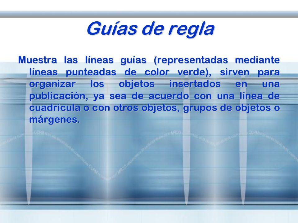 Guías de regla Muestra las líneas guías (representadas mediante líneas punteadas de color verde), sirven para organizar los objetos insertados en una