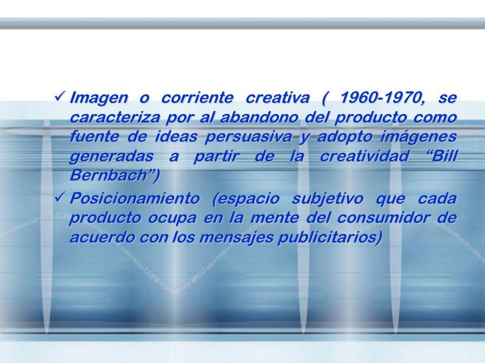 Imagen o corriente creativa ( 1960-1970, se caracteriza por al abandono del producto como fuente de ideas persuasiva y adopto imágenes generadas a par