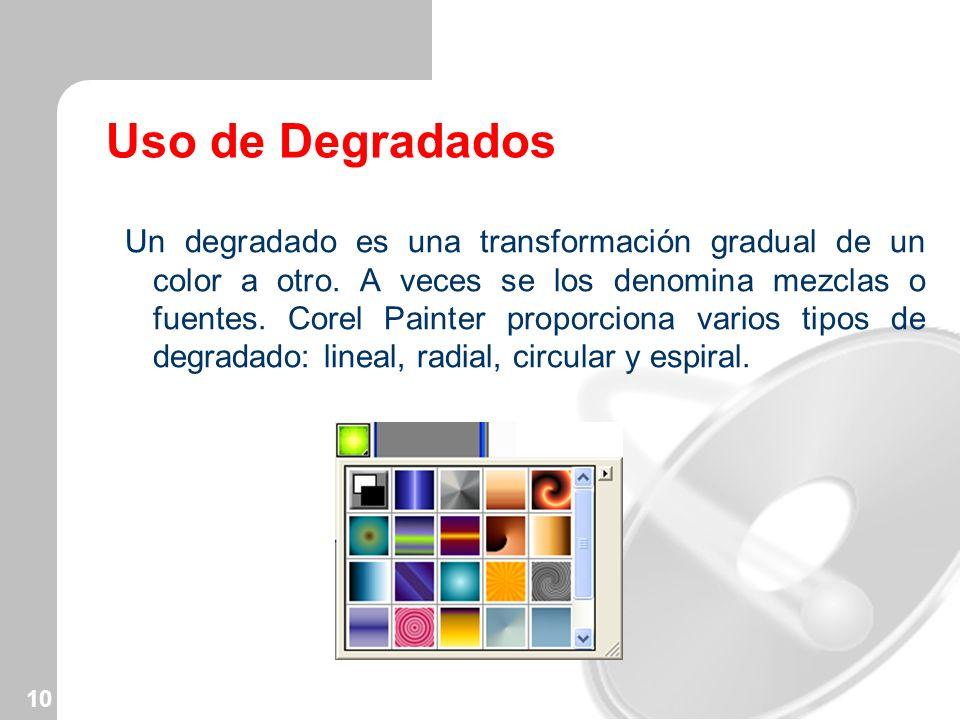10 Uso de Degradados Un degradado es una transformación gradual de un color a otro. A veces se los denomina mezclas o fuentes. Corel Painter proporcio