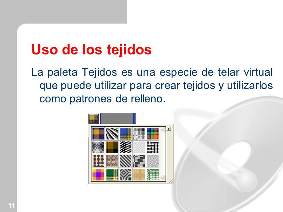 11 Uso de los tejidos La paleta Tejidos es una especie de telar virtual que puede utilizar para crear tejidos y utilizarlos como patrones de relleno.
