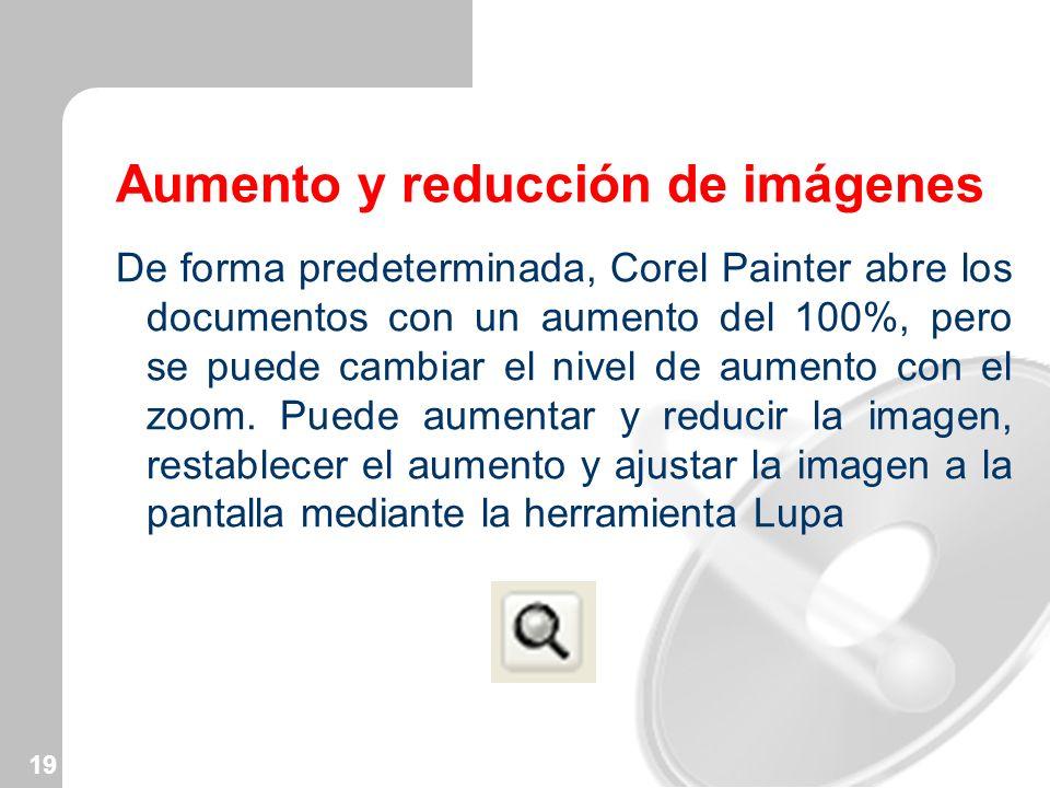 19 Aumento y reducción de imágenes De forma predeterminada, Corel Painter abre los documentos con un aumento del 100%, pero se puede cambiar el nivel