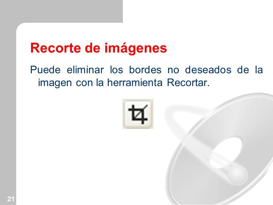 21 Recorte de imágenes Puede eliminar los bordes no deseados de la imagen con la herramienta Recortar.