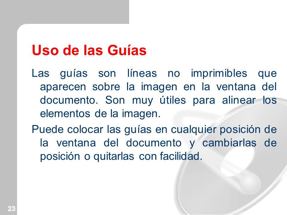23 Uso de las Guías Las guías son líneas no imprimibles que aparecen sobre la imagen en la ventana del documento. Son muy útiles para alinear los elem